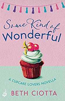 Some Kind of Wonderful: A Cupcake Lovers Novella 3.5 (A feel-good series of love, friendship and cake) by [Ciotta, Beth]