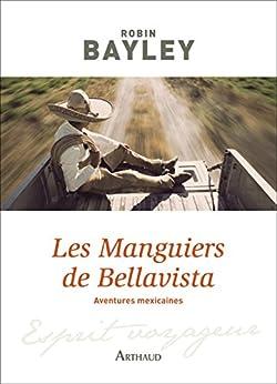 Les Manguiers de Bellavista. Aventures mexicaines par [Bayley, Robin]