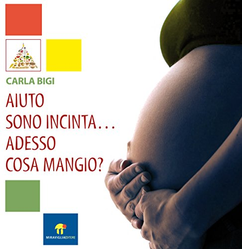 Aiuto sono incinta ... adesso cosa mangio? (Salute & Benessere) di Carla Bigi