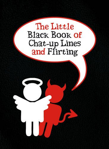 Is It Hot In Here Or Is It Just You? The Little Black Book Of Chat-Up Lines And Flirting