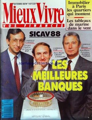 MIEUX VIVRE VOS FINANCES [No 107] du 01/10/1988 - IMMOBILIER A PARIS - LES QUARTIER QUI MONTENT - LES TABLEAUX DE MARINE DANS LE VENT - SICAV 88 - G. CHODRON DE COURCEL - ALAIN HINDIE ET J.P. FERRETJANS - LES MEILLEURS BANQUES. par Collectif