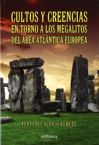 Cultos y creencias en torno a los megalitos del área atlántica europea (Historia Y Arte (andavira))