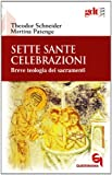 Sette sante celebrazioni. Breve teologia dei sacramenti
