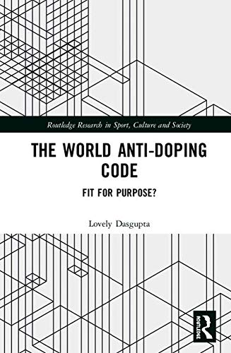 The World Anti-Doping Code: Fit for Purpose? (Routledge Research in Sport, Culture and Society) por Lovely Dasgupta