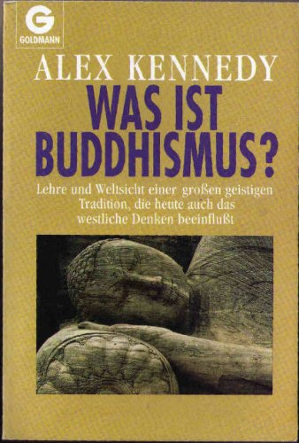 Was ist Buddhismus? : Lehre und Weltsicht einer grossen geistigen Tradition, die heute auch das westliche Denken beeinflusst
