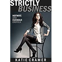 Strictly Business: Hotwife and Cuckold Erotica Stories