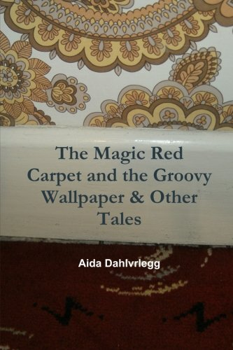 The Magic Red Carpet and the Groovy Wallpaper & Other Tales -