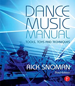 Dance Music Manual: Tools, Toys, and Techniques by [Snoman, Rick]