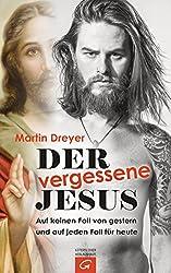 Der vergessene Jesus: Auf keinen Fall von gestern und auf jeden Fall für heute (German Edition)