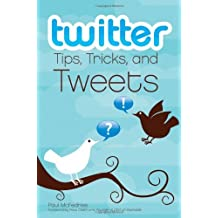 Twitter Tips, Tricks, and Tweets by Pete Cashmore (Foreword), Paul McFedries (8-May-2009) Paperback