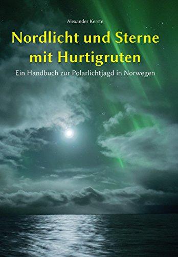 Nordlicht und Sterne mit Hurtigruten: Ein Handbuch zur Polarlichtjagd in Norwegen (Stern-handbuch)