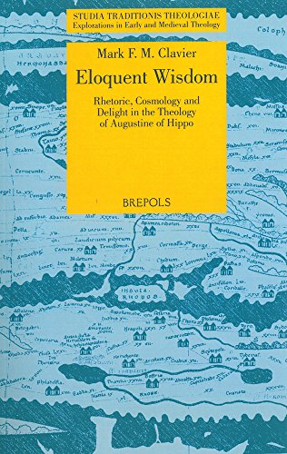 Eloquent Wisdom: Rhetoric, Cosmology and Delight in the Theology of Augustine of Hippo