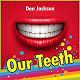 Children's Book : Our Teeth (Great book for kids about Teeth) books about brushing teeth for kids