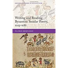 Writing and Reading Byzantine Secular Poetry, 1025-1081 (Oxford Studies in Byzantium)