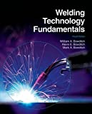 Welding Technology Fundamentals 4th (fourth) Edition by Bowditch, William A., Bowditch, Kevin E., Bowditch, Mark A. [2009]
