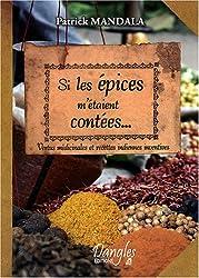 Si les épices m'étaient contées... : Vertus médicinales et recettes indiennes inventives