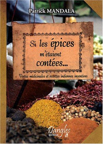 Si les épices m'étaient contées. : Vertus médicinales et recettes indiennes inventives