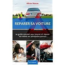 Réparer sa voiture. Le Guide complet pour trouver et réparer soi-même les principales pannes