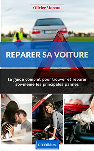 Réparer sa voiture. Le Guide complet pour trouver et réparer soi-même les principales pannes par Olivier Moreau