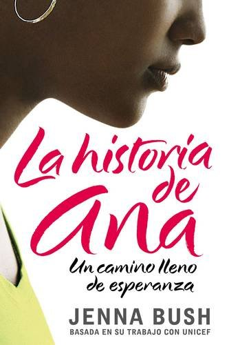 La historia de Ana / Ana's Story: Un camino lleno de esperanza/ A Journey of Hope par Jenna Bush Hager