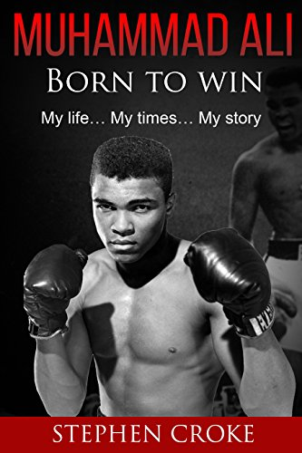 muhammad-ali-born-to-win-my-life-my-times-my-story-the-greatest-own-story-king-of-the-world-american