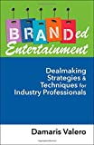 Branded Entertainment: Dealmaking Strategies & Techniques for Industry Professionals