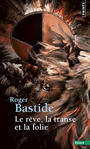 Le Rêve, la transe et la folie par Roger Bastide