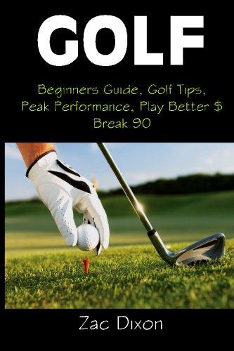 Golf: Beginners Guide, Golf Tips, Peak Performance, Play Better & Break 90 por Zac Dixon