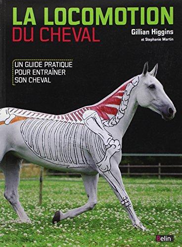 La locomotion du cheval : Un guide pratique pour entrainer son cheval par Gillian Higgins