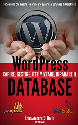 WordPress Database: Creare, gestire, ottimizzare e riparare il database MySQL di WordPress (Le Guide di WPAZ.IT Vol. 2)