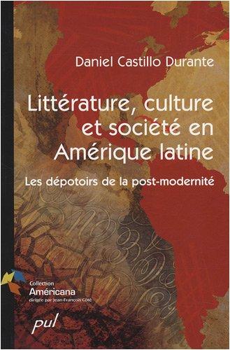 Littérature, culture et société en Amérique latine : Les dépotoirs de la post-modernité