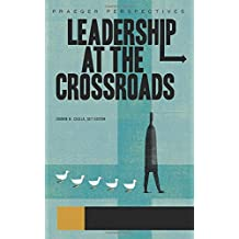 Leadership at the Crossroads (Praeger Perspectives)