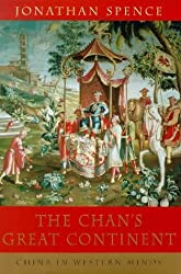 The Chan's Great Continent : China In Western Minds : by Jonathan D. Spence (1999-04-29)