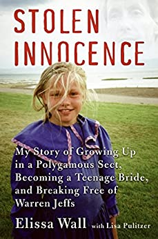 Stolen Innocence: My Story of Growing Up in a Polygamous Sect, Becoming a Teenage Bride, and Breaking Free of Warren Jeffs by [Wall, Elissa, Pulitzer, Lisa]