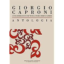 Antologia di Giorgio Caproni: a cura di Francesco De Nicola e Maria Teresa Caprile