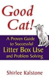 Good Cat!: A Proven Guide to Successful Litter Box Use and Problem Solving (Howell Cat Book of Distinction)