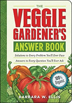 The Veggie Gardener's Answer Book: Solutions to Every Problem You'll Ever Face; Answers to Every Question You'll Ever Ask (Answer Book (Storey)) (English Edition) von [Ellis, Barbara W.]