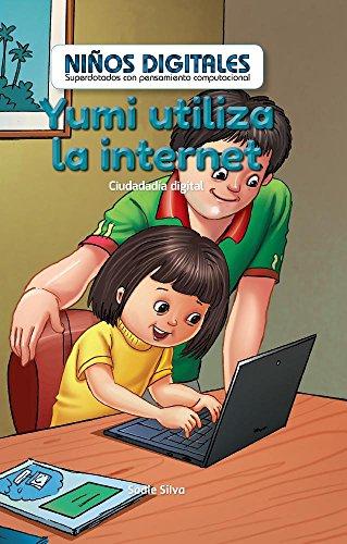 Yumi utiliza la internet: Ciudadanía digital (Yumi Uses the Internet: Digital Citizenship): Ciudadanía Digital/ Digital Citizenship (Niños Digitales: ... Kids: Powered by Computational Thinking)