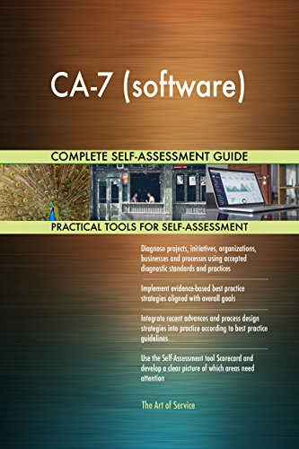 CA-7 (software) All-Inclusive Self-Assessment - More than 720 Success Criteria, Instant Visual Insights, Comprehensive Spreadsheet Dashboard, Auto-Prioritized for Quick Results