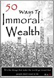 50 Ways To Immoral Wealth