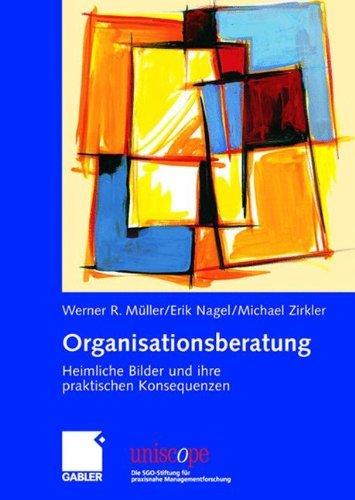 Organisationsberatung: Heimliche Bilder und ihre praktischen Konsequenzen (uniscope. Die SGO-Stiftung für praxisnahe Managementforschung)