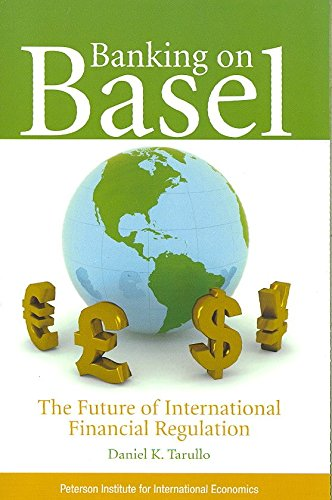 [(Banking on Basel : The Future of International Financial Regulation)] [By (author) Daniel K. Tarullo] published on (December, 2008)