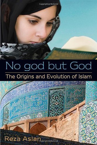 No god but God: The Origins and Evolution of Islam by Aslan, Reza (2012) Paperback