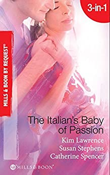The Italian's Baby of Passion: The Italian's Secret Baby / One-Night Baby / The Italian's Secret Child (Mills & Boon By Request) by [Lawrence, Kim, Stephens, Susan, Spencer, Catherine]