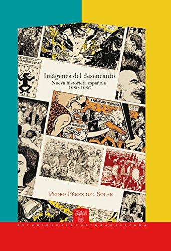Imágenes del desencanto: Nueva historieta española 1980-1986 (La Casa de la Riqueza. Estudios de la Cultura de España nº 23) por Pedro Pérez del Solar