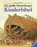 Die große Ravensburger Kinderbibel: Geschichten aus dem Alten und Neuen Testament (Vorlese- und Familienbücher)