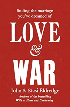 Love & War (English Edition) di [Eldredge, John, Eldredge, Stasi]