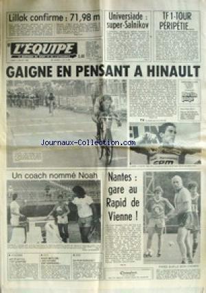 EQUIPE (L') [No 11555] du 07/07/1983 - LILLAK CONFIRME - UNIVERSIADE - SUPER SALNIKOV - TF1 - TOUR PERIPETIE - GAIGNE EN PENSANT A HINAULT - NOAH - NANTES ET LE RAPID DE VIENNE - ATHLETISME - JAZY ET LA F.F.A. - AUTO - ROGER SMITH - BOXE - RODRIGUEZ.
