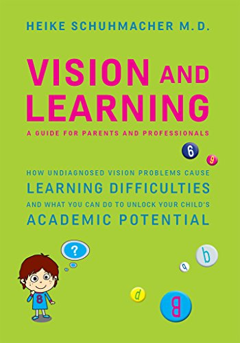 Vision and Learning: How Undiagnosed Vision Problems Cause Learning Difficulties and What You Can Do to Unlock Your Child's Academic Potential - A Guide for Parents and Professionals (English Edition)