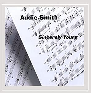Audie Smith Sincerely Yours By Audie Smith Amazon Co Uk